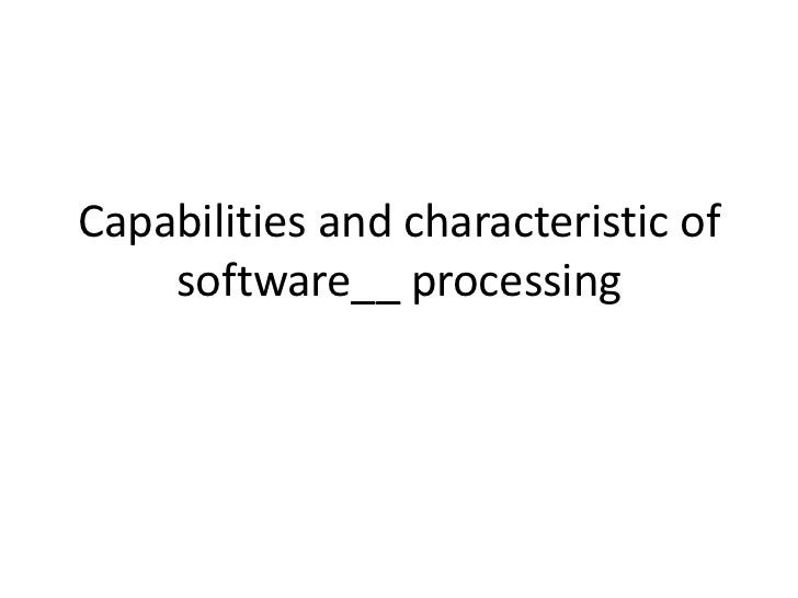 Capabilities and characteristic of    software__ processing