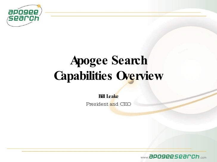 Apogee Search Capabilities Overview Bill Leake President and CEO