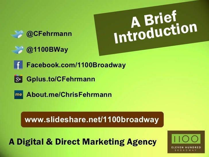 A Digital & Direct Marketing Agency A Brief Introduction @CFehrmann @1100BWay Gplus.to/CFehrmann About.me/ChrisFehrmann Fa...