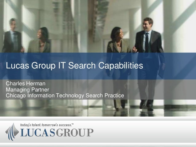 Lucas Group IT Search CapabilitiesCharles HermanManaging PartnerChicago Information Technology Search Practice