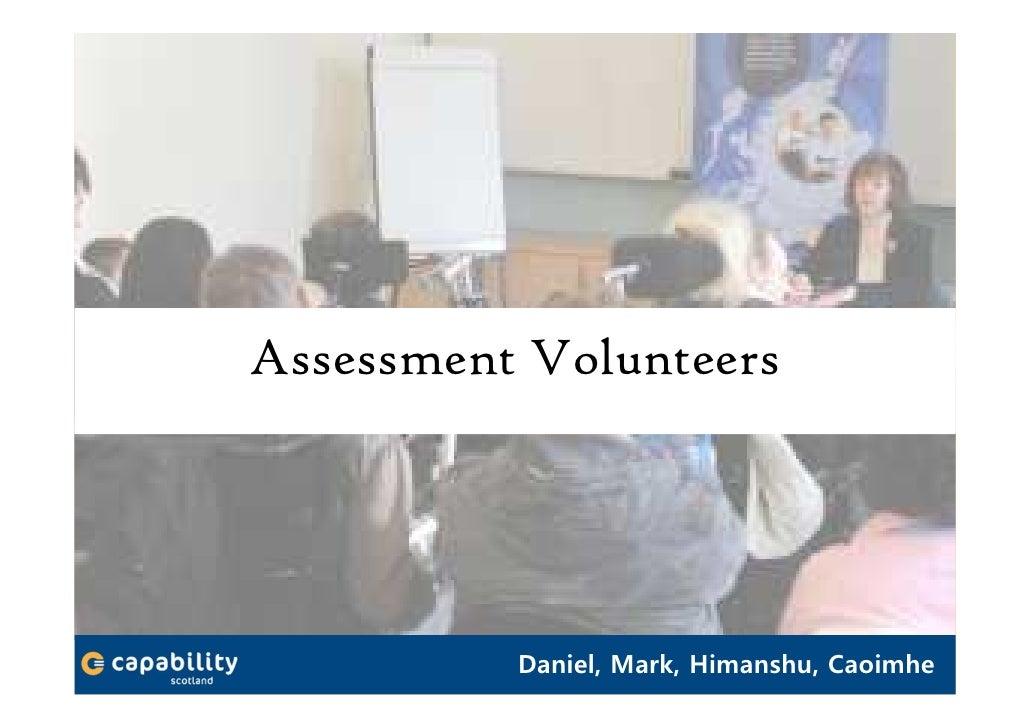 Assessment Volunteers               Daniel, Mark, Himanshu, Caoimhe                 Daniel, Caoimhe, Mark, Himanshu