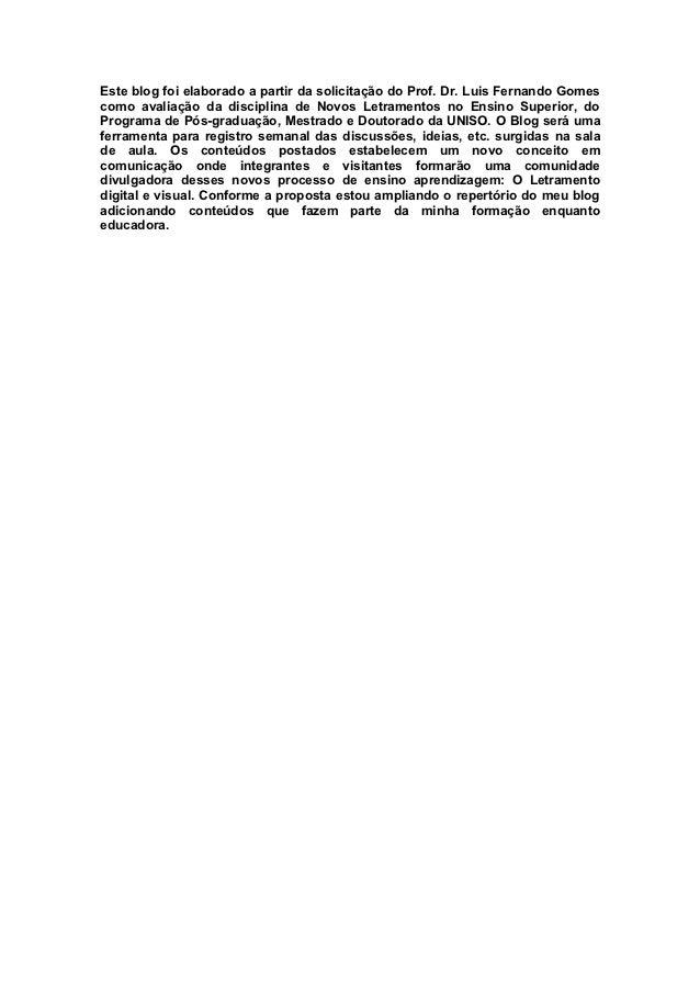 Este blog foi elaborado a partir da solicitação do Prof. Dr. Luis Fernando Gomescomo avaliação da disciplina de Novos Letr...