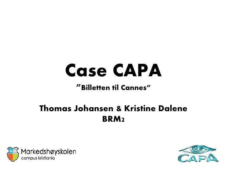 """Case CAPA         """"Billetten til Cannes""""  Thomas Johansen & Kristine Dalene              BRM2"""