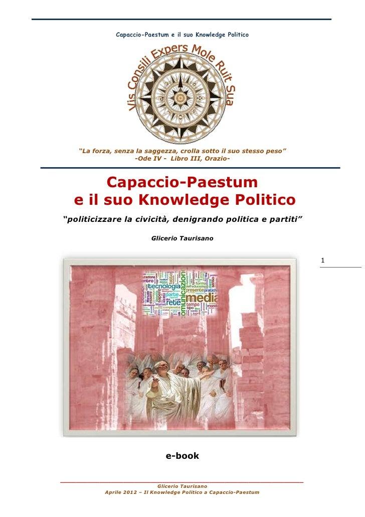"""Capaccio-Paestum e il suo Knowledge Politico    """"La forza, senza la saggezza, crolla sotto il suo stesso peso""""            ..."""