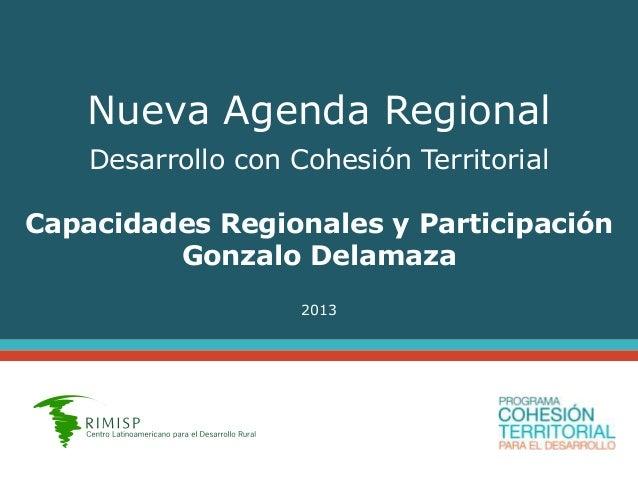 Nueva Agenda Regional Desarrollo con Cohesión Territorial Capacidades Regionales y Participación Gonzalo Delamaza 2013