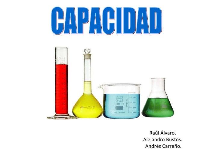 CAPACIDAD Raúl Álvaro.  Alejandro Bustos.  Andrés Carreño.