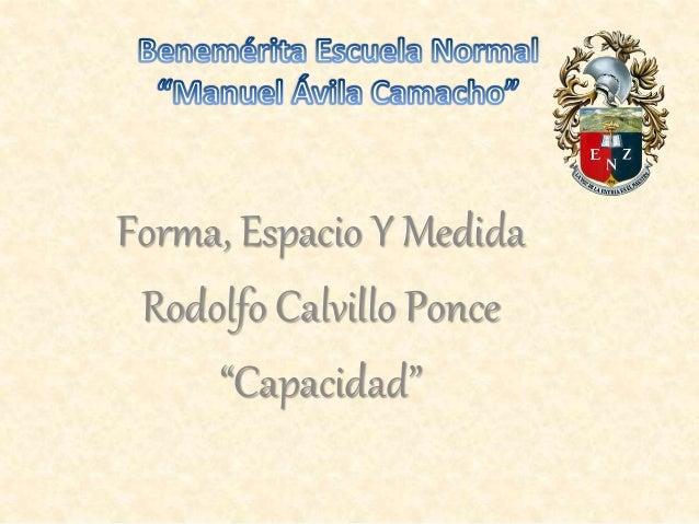 """Forma, Espacio Y Medida Rodolfo Calvillo Ponce """"Capacidad"""""""