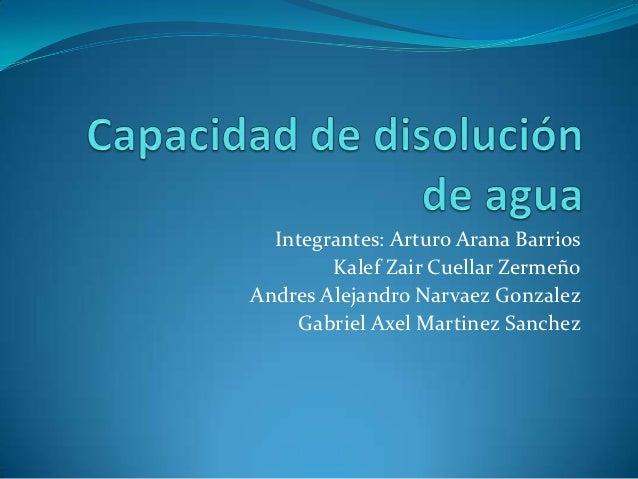 Integrantes: Arturo Arana Barrios        Kalef Zair Cuellar ZermeñoAndres Alejandro Narvaez Gonzalez     Gabriel Axel Mart...