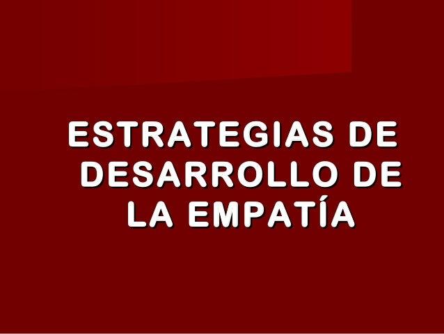 ESTRATEGIAS DE DESARROLLO DE LA EMPATÍA