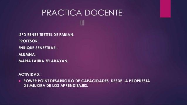 PRACTICA DOCENTE  III  ISFD RENEE TRETTEL DE FABIAN.  PROFESOR:  ENRIQUE SENESTRARI.  ALUMNA:  MARIA LAURA ZELARAYAN.  ACT...