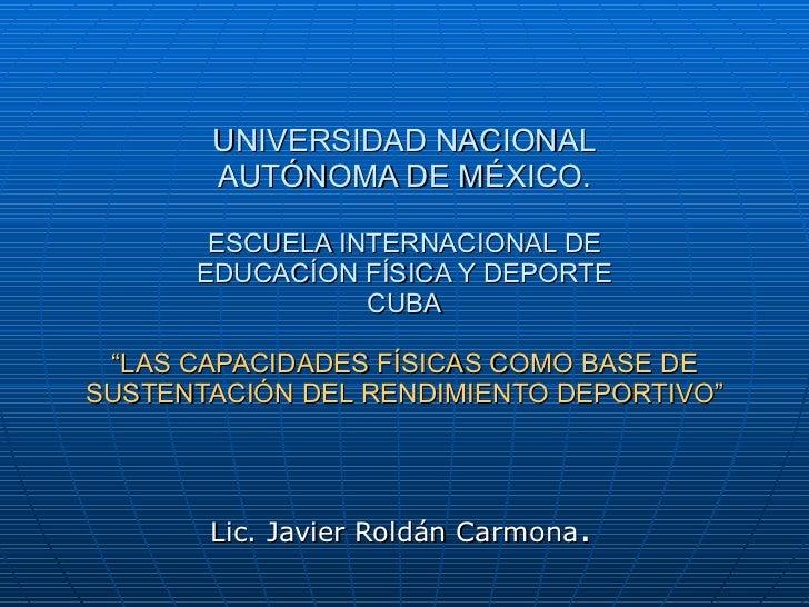 """UNIVERSIDAD NACIONAL AUTÓNOMA DE MÉXICO. ESCUELA INTERNACIONAL DE EDUCACÍON FÍSICA Y DEPORTE CUBA """"LAS CAPACIDADES FÍSICAS..."""