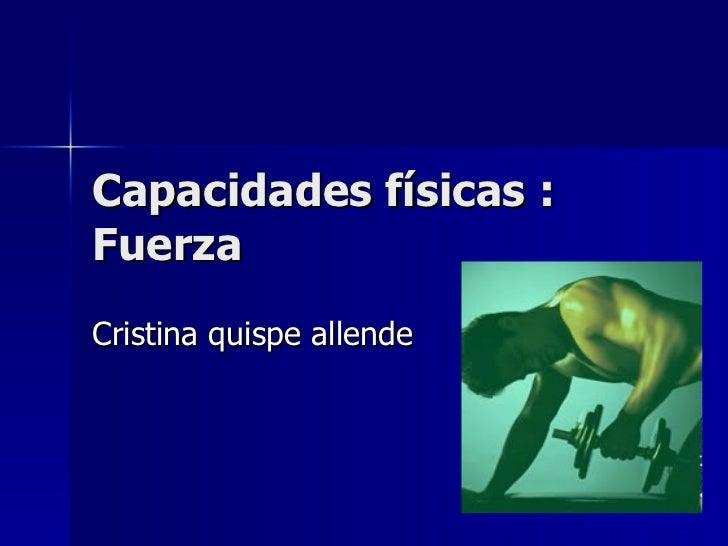 Capacidades físicas : Fuerza  Cristina quispe allende