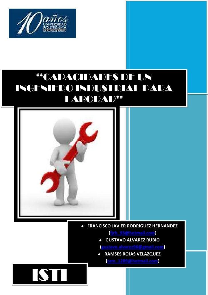 """""""CAPACIDADES DE UNINGENIERO INDUSTRIAL PARA                              2012        LABORAR""""           FRANCISCO JAVIER R..."""