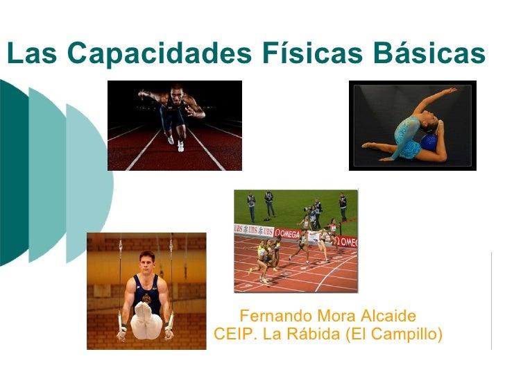Las CapacidadesFísicas Básicas Fernando Mora Alcaide CEIP. La Rábida (El Campillo)