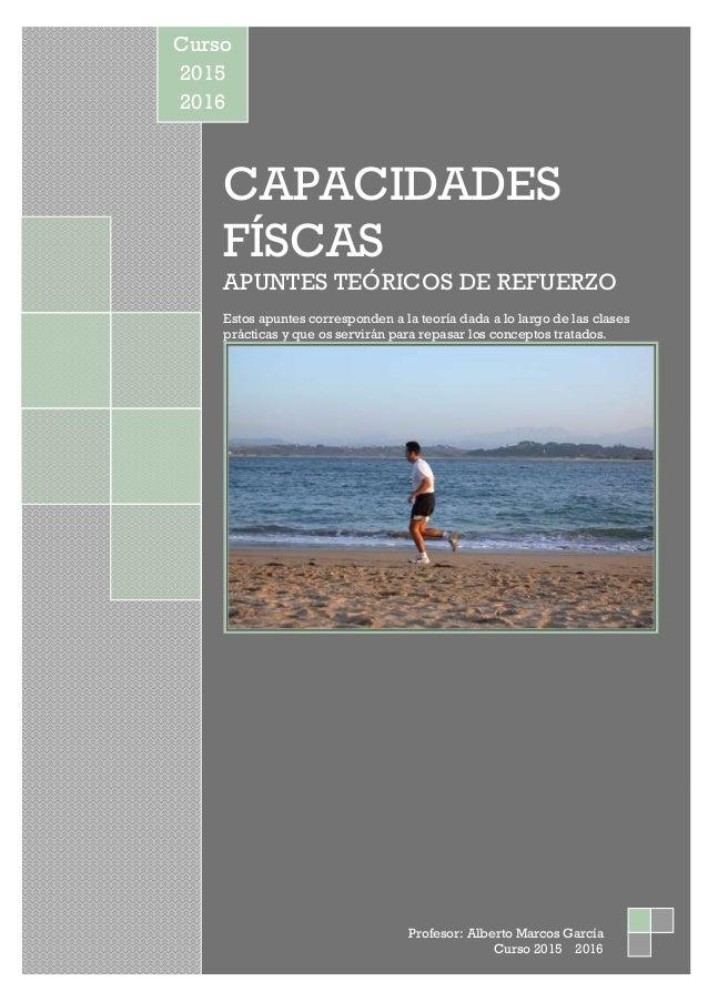 CAP CAPACIDADES FÍSCAS APUNTES TEÓRICOS DE REFUERZO Estos apuntes corresponden a la teoría dada a lo largo de las clases p...
