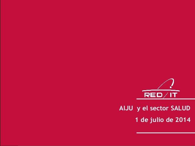 1 AIJU y el sector SALUD 1 de julio de 2014