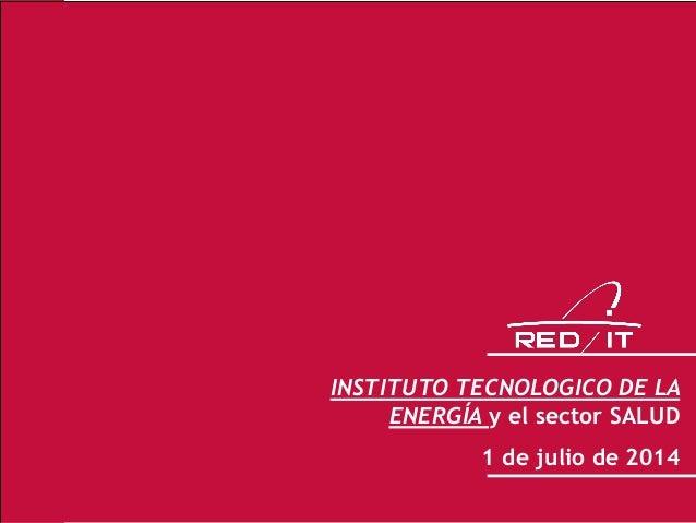 1 INSTITUTO TECNOLOGICO DE LA ENERGÍA y el sector SALUD 1 de julio de 2014