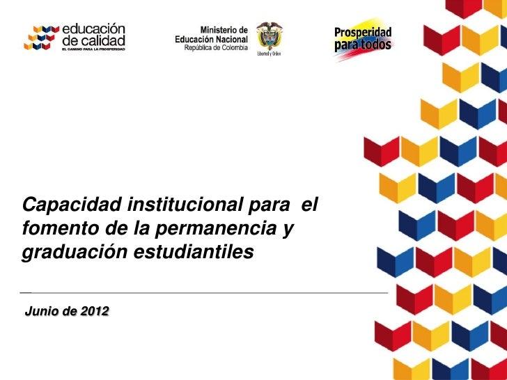 Capacidad institucional para elfomento de la permanencia ygraduación estudiantilesJunio de 2012