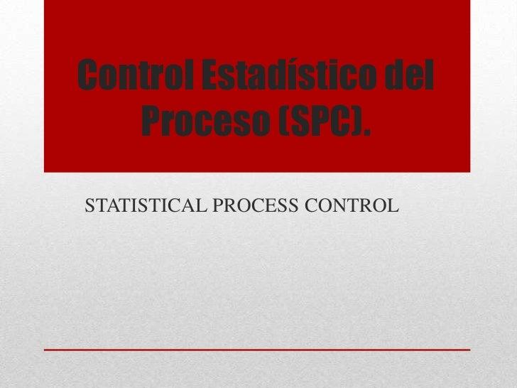 Control Estadístico del   Proceso (SPC).STATISTICAL PROCESS CONTROL