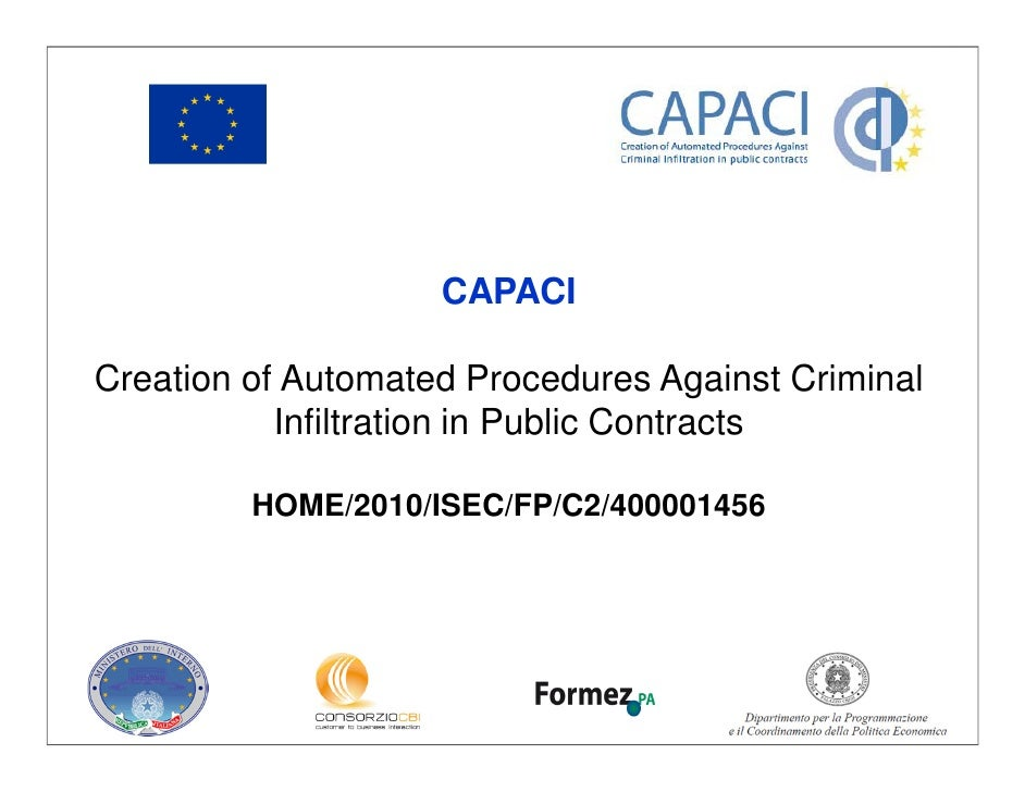 CAPACICreation of Automated Procedures Against Criminal           Infiltration in Public Contracts         HOME/2010/ISEC/...