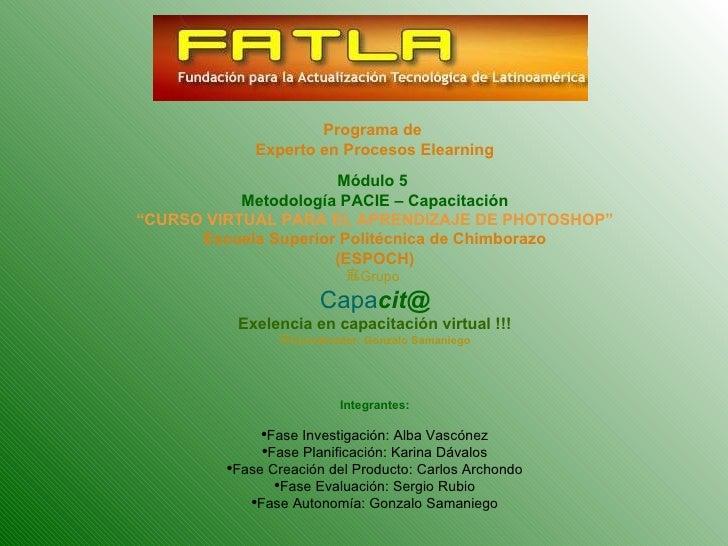 Programa de              Experto en Procesos Elearning                       Módulo 5            Metodología PACIE – Capac...