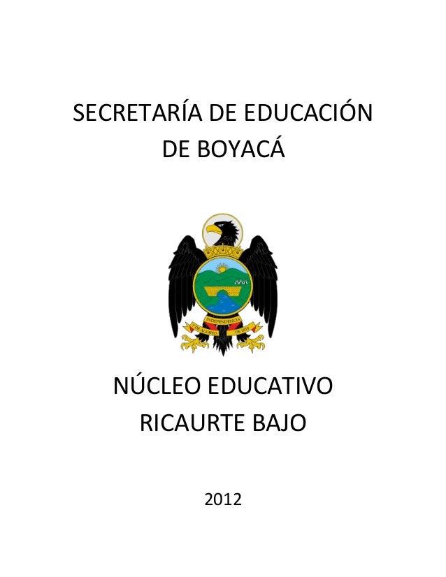 SECRETARÍA DE EDUCACIÓN       DE BOYACÁ   NÚCLEO EDUCATIVO     RICAURTE BAJO          2012