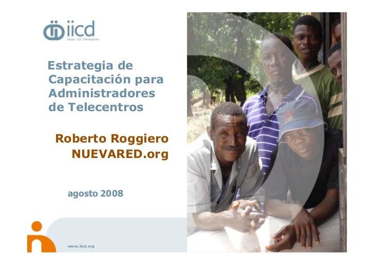 Estrategia de Capacitación para Administradores de Telecentros   Roberto Roggiero    NUEVARED.org     agosto 2008       ww...