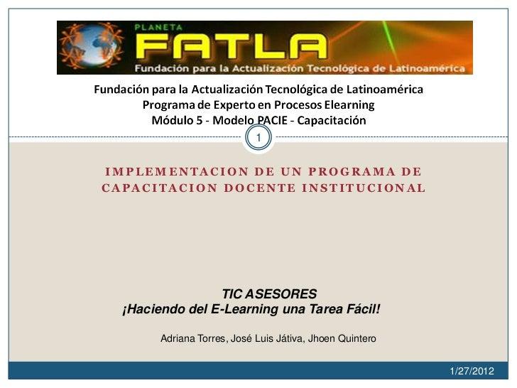1IMPLEMENTACION DE UN PROGRAMA DECAPACITACION DOCENTE INSTITUCIONAL                 TIC ASESORES  ¡Haciendo del E-Learning...