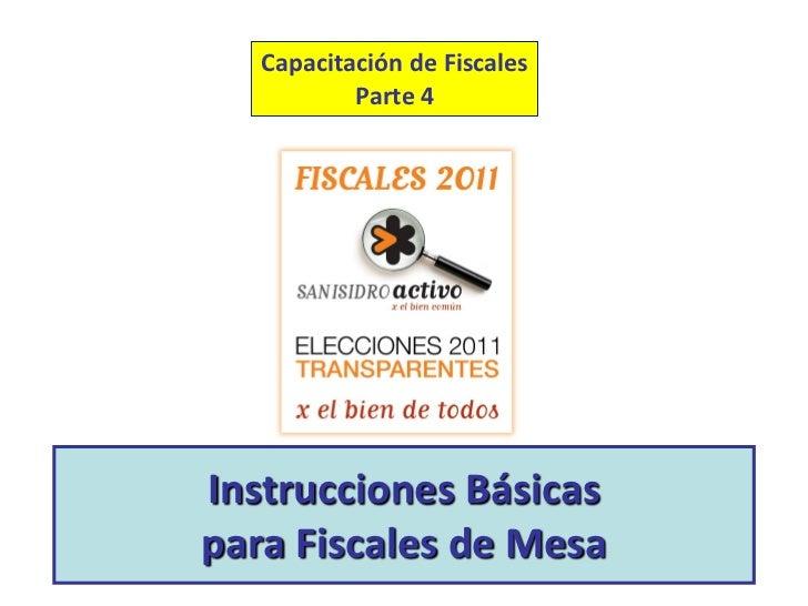 Capacitación de Fiscales           Parte 4Instrucciones Básicaspara Fiscales de Mesa