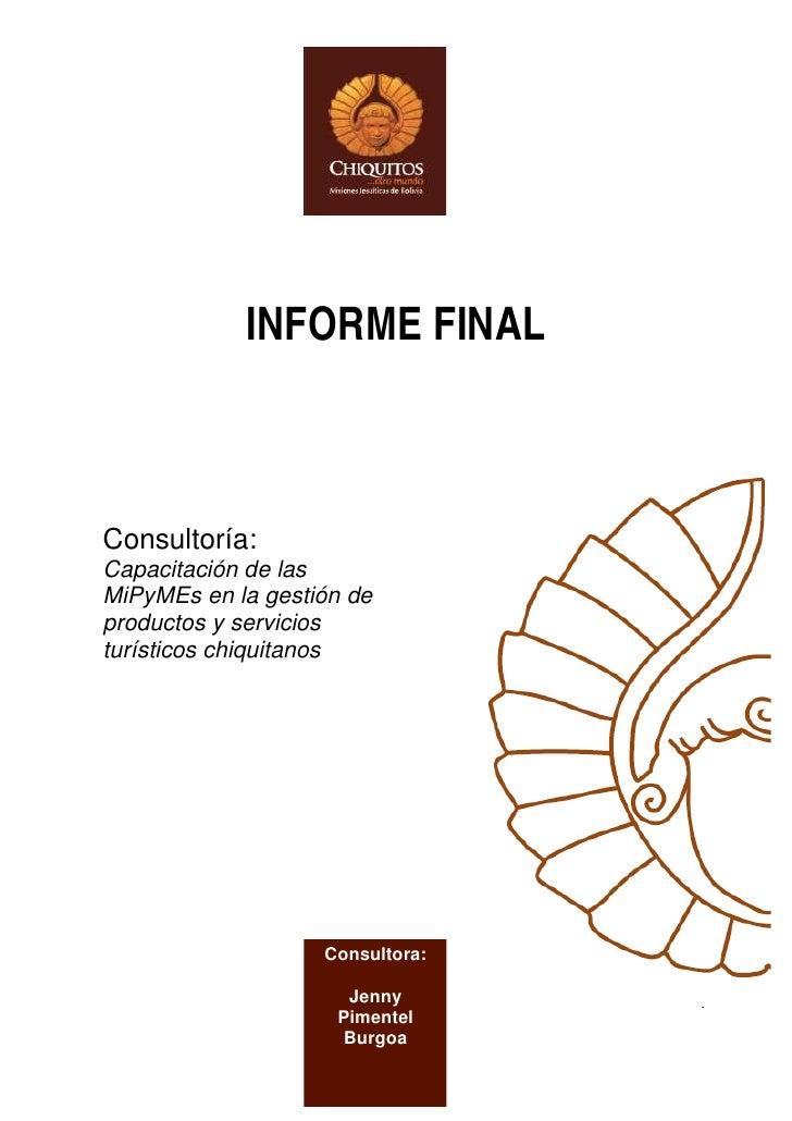 INFORME FINALConsultoría:Capacitación de lasMiPyMEs en la gestión deproductos y serviciosturísticos chiquitanos           ...