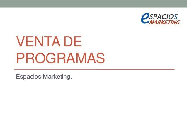 VENTA DE PROGRAMAS Espacios Marketing.