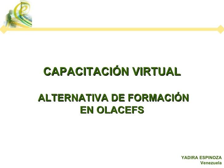 CAPACITACIÓN VIRTUAL ALTERNATIVA DE FORMACIÓN EN OLACEFS YADIRA ESPINOZA Venezuela