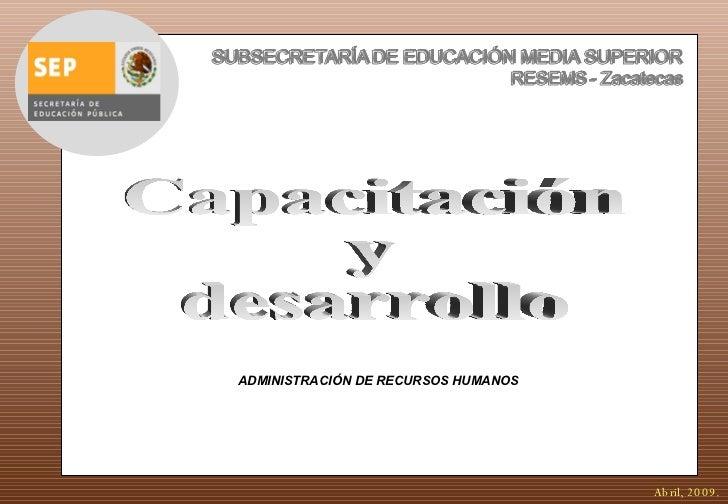 ADMINISTRACIÓN DE RECURSOS HUMANOS Capacitación  y  desarrollo Abril, 2009.