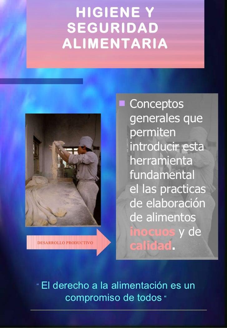 HIGIENE Y SEGURIDAD  ALIMENTARIA <ul><li>Conceptos generales que permiten introducir esta herramienta fundamental el las p...