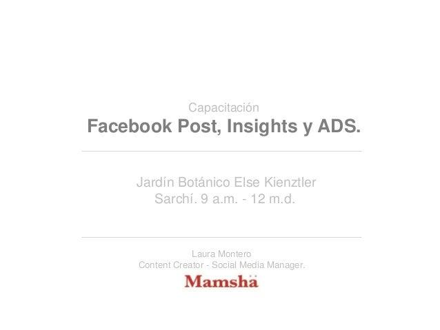 Capacitación  Facebook Post, Insights y ADS. Jardín Botánico Else Kienztler Sarchí. 9 a.m. - 12 m.d.  Laura Montero Conten...