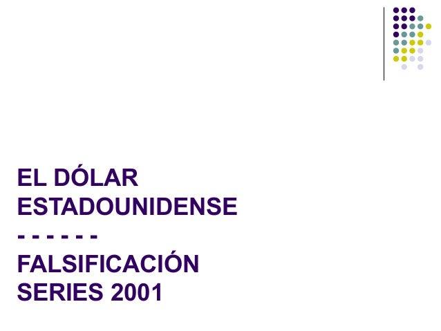 EL DÓLAR ESTADOUNIDENSE - - - - - - FALSIFICACIÓN SERIES 2001