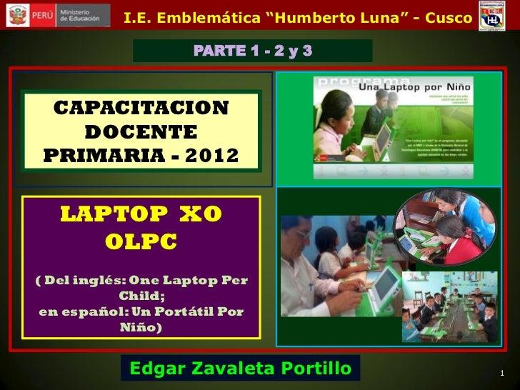 """I.E. Emblemática """"Humberto Luna"""" - Cusco                     PARTE 1 - 2 y 3  CAPACITACION    DOCENTE PRIMARIA - 2012   LA..."""