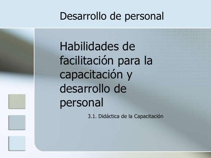 Desarrollo de personal<br />Habilidades de facilitación para la capacitación y desarrollo de personal <br />3.1. Didáctica...
