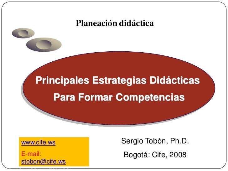 Planeación didáctica         Principales Estrategias Didácticas               Para Formar Competencias    www.cife.ws     ...
