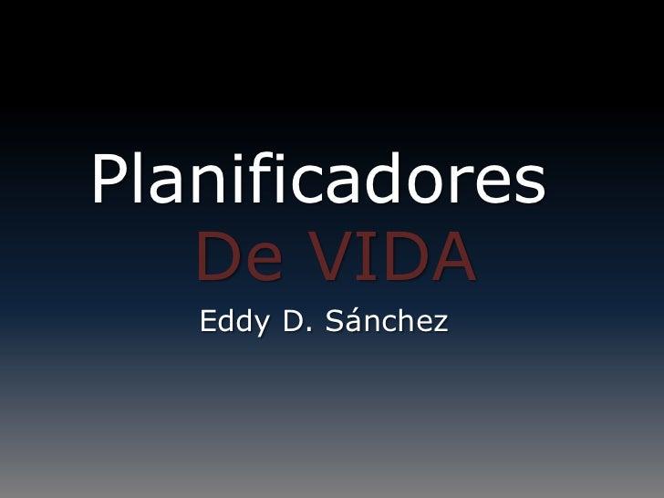 Planificadores   De VIDA   Eddy D. Sánchez