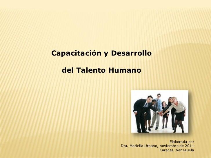 Capacitación y Desarrollo  del Talento Humano                                            Elaborada por                 Dra...