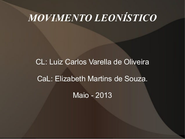 MOVIMENTO LEONÍSTICOCL: Luiz Carlos Varella de OliveiraCaL: Elizabeth Martins de Souza.Maio - 2013
