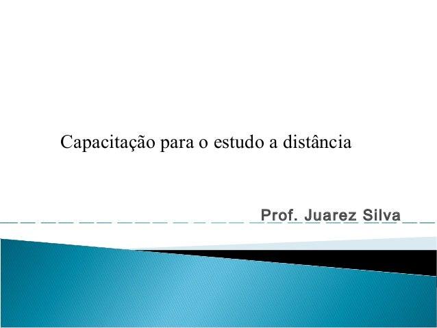 Prof. Juarez Silva Capacitação para o estudo a distância