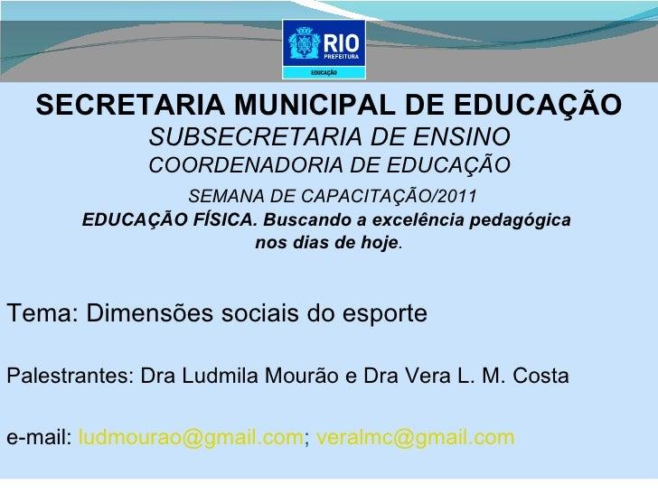 Dimensões Sociais do Esporte. Profª Drª. Vera Costa e Profª Drª. Ludmila Mourão