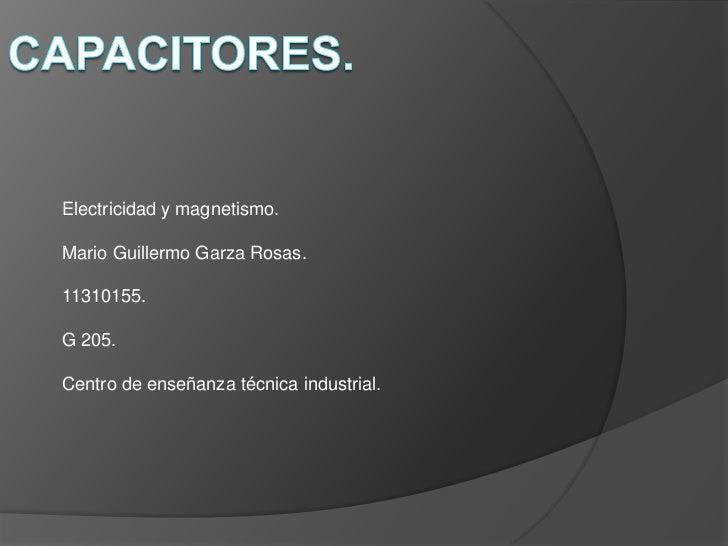 Electricidad y magnetismo.Mario Guillermo Garza Rosas.11310155.G 205.Centro de enseñanza técnica industrial.