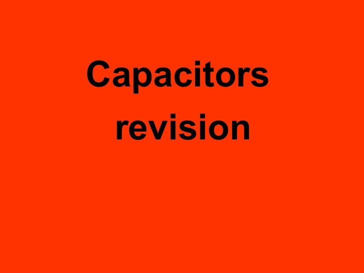 <ul><li>Capacitors  </li></ul><ul><li>revision </li></ul>