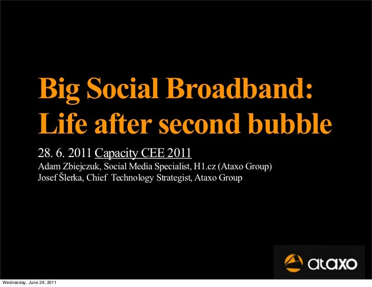 Big Social Broadband:               Life after second bubble               28. 6. 2011 Capacity CEE 2011               Ada...