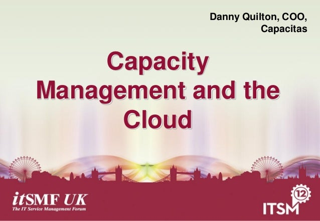 Danny Quilton, COO,                      Capacitas     CapacityManagement and the      Cloud