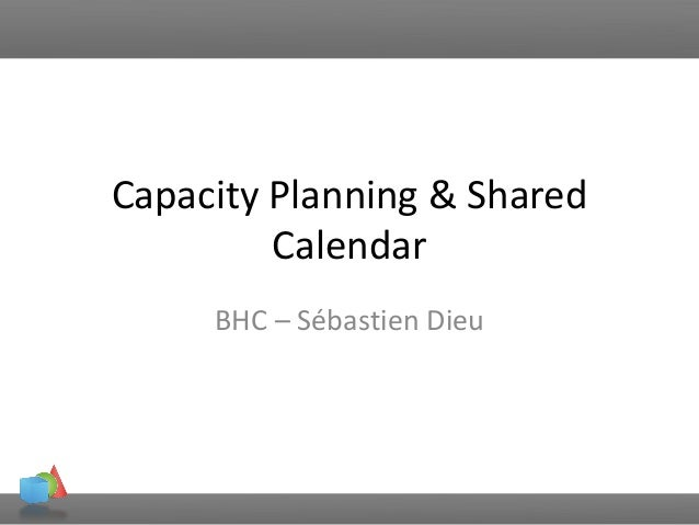 Capacity Planning & Shared Calendar BHC – Sébastien Dieu