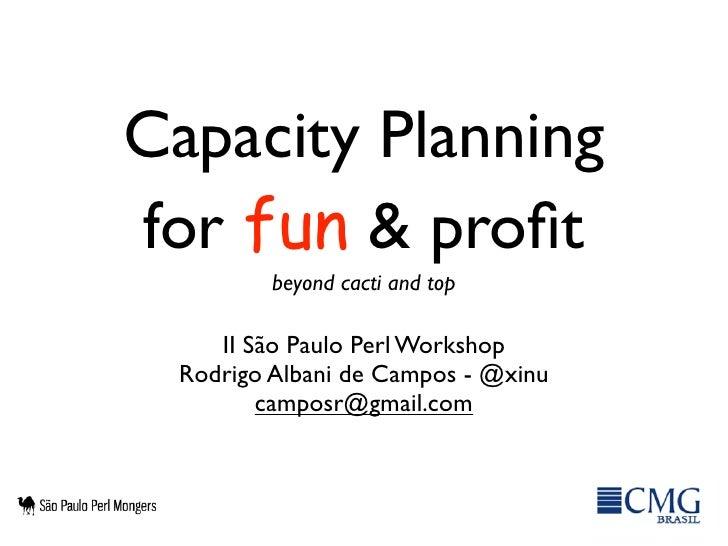 Capacity Planningfor fun & profit         beyond cacti and top    II São Paulo Perl Workshop Rodrigo Albani de Campos - @xi...